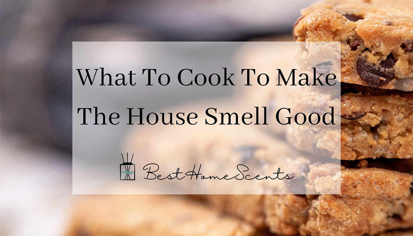 What to cook to make the house smell good